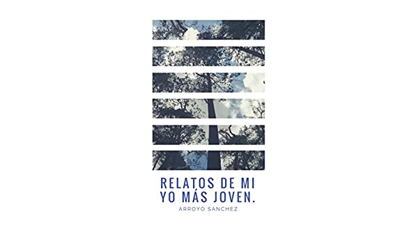 Relatos de mi yo más joven. (Spanish Edition) - Kindle edition by Edgar Antonio Arroyo Sánchez. Literature & Fiction Kindle eBooks @ Amazon.com.