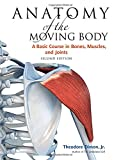 img - for Anatomy of the Moving Body, Second Edition: A Basic Course in Bones, Muscles, and Joints book / textbook / text book