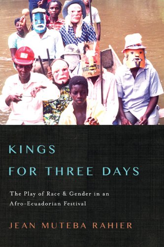 Download Kings for Three Days: The Play of Race and Gender in an Afro-Ecuadorian Festival (Interp Culture New Millennium) pdf