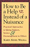 How to Be a Help Instead of a Nuisance, Karen Kissel Wegela, 1570621500