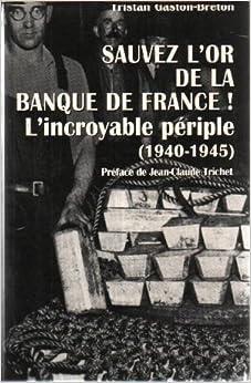 Sauvez lor de la Banque de France ! : Lincroyable périple, 1940-1945