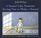 A Sound Like Someone Trying Not to Make a Sound, John Irving, 0385746806