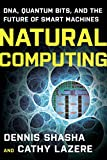 Natural Computing: DNA, Quantum Bits, and the Future of Smart Machines by Dennis E. Shasha and Cathy Lazere Picture
