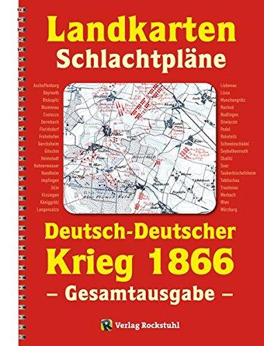 LANDKARTEN UND SCHLACHTPLÄNE zum Deutsch-Deutschen Krieg 1866: - Gesamtausgabe - (Der Deutsche Krieg von 1866)