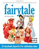 Squires Kitchen's Guide to Sugar Modelling: Fairytale Figures: 24 Storybook Characters for Celebration Cakes (Squires Kitchens Guides)