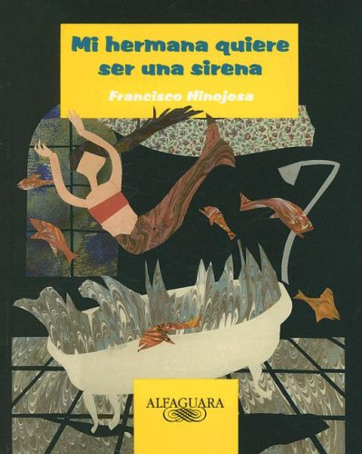 Mi Hermana Quiere Ser Una Sirena (Alfaguara Infantil) (Spanish Edition) PDF