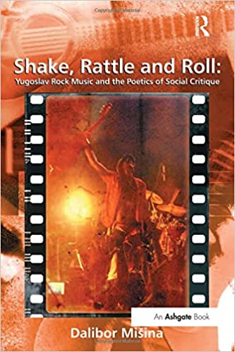 Shake Rattle and Roll: Yugoslav Rock Music and the Poetics