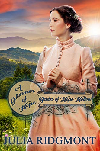 A Glimmer of Hope (Brides of Hope Hollow Book 1) by [Ridgmont, Julia]
