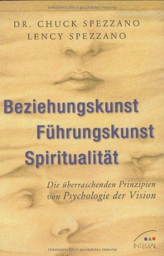 Beziehungskunst - Führungskunst - Spiritualität: Die überraschenden Prinzipien von Psychologie der Vision