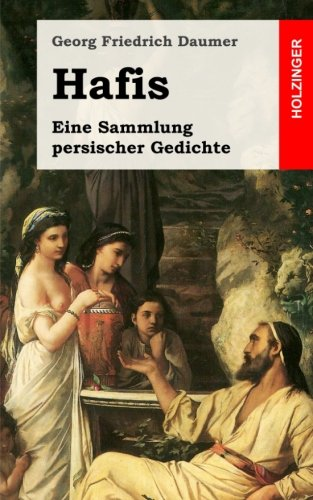 Hafis: Eine Sammlung persischer Gedichte Taschenbuch – 6. Februar 2013 Georg Friedrich Daumer 1482372355 European - German POETRY / Middle Eastern