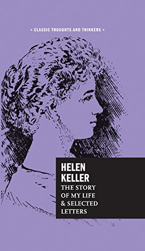 Helen Keller: The Story of My Life and Selected Letters (Classic Thoughts and Thinkers)