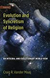 Evolution and Syncretism of Religion (An Integral and Evolutionary World View Book 2)