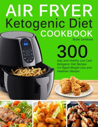 Download Air Fryer Ketogenic Diet Cookbook: 300 Easy and Healthy Low Carb Ketogenic Diet Recipes For Rapid Weight Loss And Healthier Lifestyle pdf epub