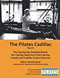 The Pilates Cadillac - Part II: The Leg Spring, Airplane Board, Arm Spring, Baby/Arm Chair Spring, Fuzzies and Cadillac Frame Exercises (The Pilates Equipment)