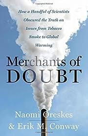 By Naomi Oreskes Merchants of Doubt: How a…