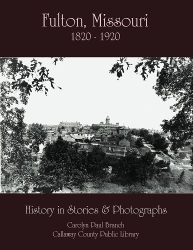 Fulton Platform - Fulton, Missouri 1820-1920: History in Stories and Photographs