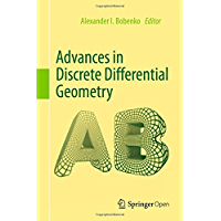 Advances in Discrete Differential Geometry (English Edition)