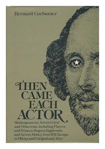 Then came each actor: Shakespearean actors, great and otherwise, including players and princes, rogues, vagabonds and actors motley, from Will Kempe to Olivier and Gielgud and after
