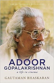 Adoor Gopalakrishnan: A Life in Cinema