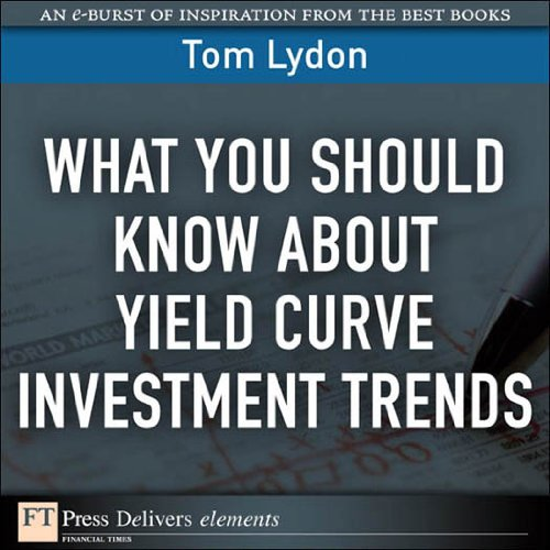 What You Should Know About Yield Curve Investment Trends (FT Press Delivers Elements) Pdf