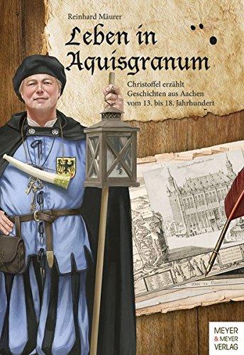leben-in-aquisgranum-christoffel-erzhlt-geschichten-aus-aachen-vom-13-18-jahrhundert