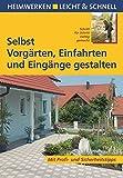 Selbst Vorgärten, Einfahrten und Eingänge gestalten: Mit Profi- & Sicherheitstipps (Heimwerken leicht & schnell)