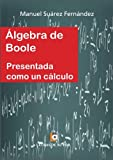 img - for  LGEBRA DE BOOLE presentada como un c lculo (Spanish Edition) book / textbook / text book