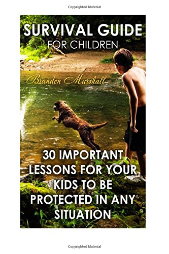 Survival Guide for Children: 30 Important Lessons For Your Kids to Be Protected in Any Situation pdf epub