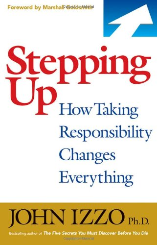Stepping Up: How Taking Responsibility Changes Everything