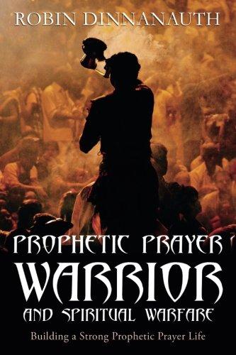 PROPHETIC PRAYER WARRIOR AND SPIRITUAL WARFARE 'Building a Strong Prophetic Prayer Life'