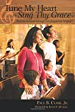 Tune My Heart to Sing Thy Grace, Paul B. Clark Jr., 1615072047