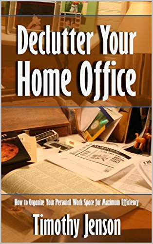 Declutter Your Home Office: How to Organize Your Personal Work Space for Maximum Efficiency [Article]