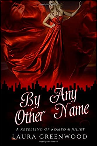 By Any Other Name A Retelling Of Romeo Juliet Laura Greenwood