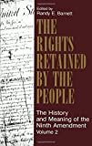 The Rights Retained by the People: The Ninth Amendment and Constitutional Interpretation (Volume 2)