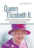 Queen Elizabeth II.: Kleine Anekdoten aus dem Leben einer großen Monarchin (German Edition)
