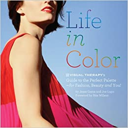 Life in Color: The Visual Therapy Guide to the Perfect Palette--for ...