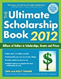The Ultimate Scholarship Book 2012: Billions of Dollars in Scholarships, Grants and Prizes (Ultimate Scholarship Book: Billions of Dollars in Scholarships,)