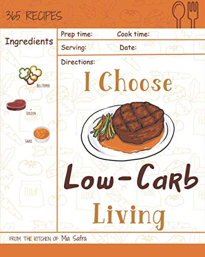 I Choose Low-Carb Living: Reach 365 Happy And Healthy Days! [Low Carb Pasta Cookbook, Low Carb Pasta Recipes, Low Carb Bread Recipes Cookbook, Low ... Recipes] [Volume 8] (I Choose Healthy Living) by Mia Safra