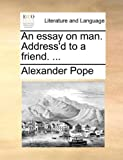 An Essay on Man Address'D to a Friend, Alexander Pope, 1170177301