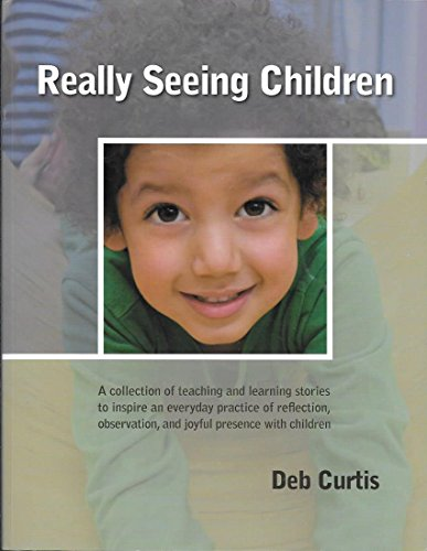 Really Seeing Children: A Collection of Teaching and Learning Stories