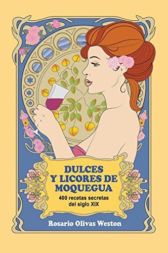 Dulces y Licores de Moquegua (Spanish Edition) by Rosario Olivas Weston