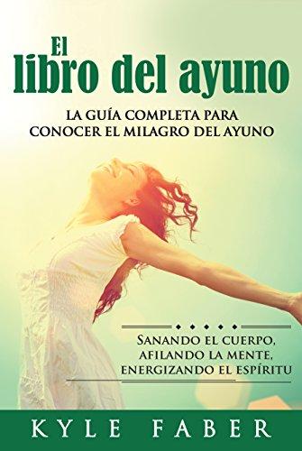 El libro del ayuno - La guía completa para conocer el ...