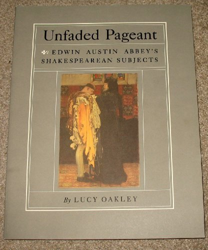 Unfaded Pageant: Edwin Austin Abbey's Shakespearean ()