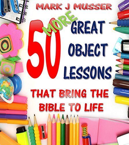 - 50 More Great Object Lessons That Bring the Bible to Life (50 Great Object Lessons Book 2)