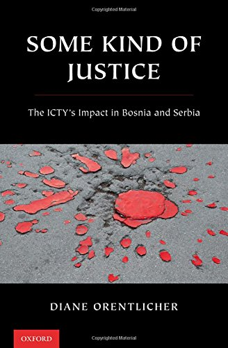 Download Some Kind of Justice: The ICTY's Impact in Bosnia and Serbia pdf epub
