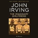 The Imaginary Girlfriend | John Irving