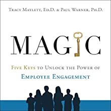 MAGIC: Five Keys to Unlock the Power of Employee Engagement Audiobook by Tracy Maylett, Paul Warner Narrated by Christopher Sorensen