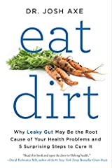 Eat Dirt: Why Leaky Gut May Be the Root Cause of Your Health Problems and 5 Surprising Steps to Cure It Paperback