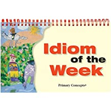 Primary Concepts PC-1254 Idiom of the Week Each