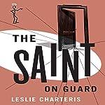 The Saint on Guard: The Saint, Book 25   Leslie Charteris